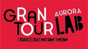 GRAN TOUR LAB AURORA - I Ragazzi Raccontano Torino
